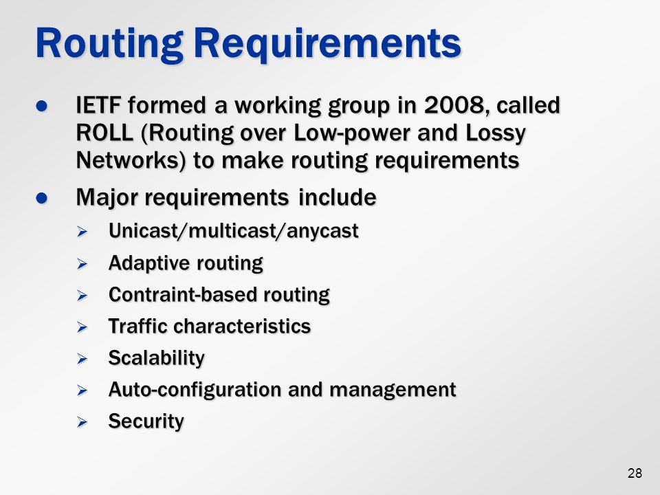 Routing Requirements IETF formed a working group in 2008, called ROLL (Routing over Low-power and Lossy Networks) to make routing requirements.