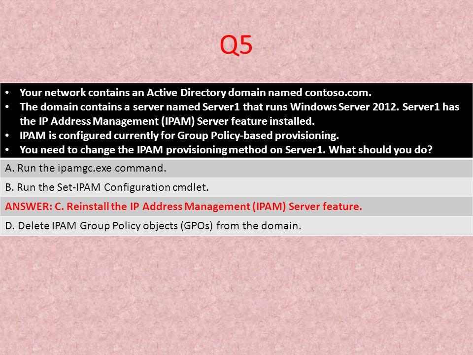 Q5 Your network contains an Active Directory domain named contoso.com.