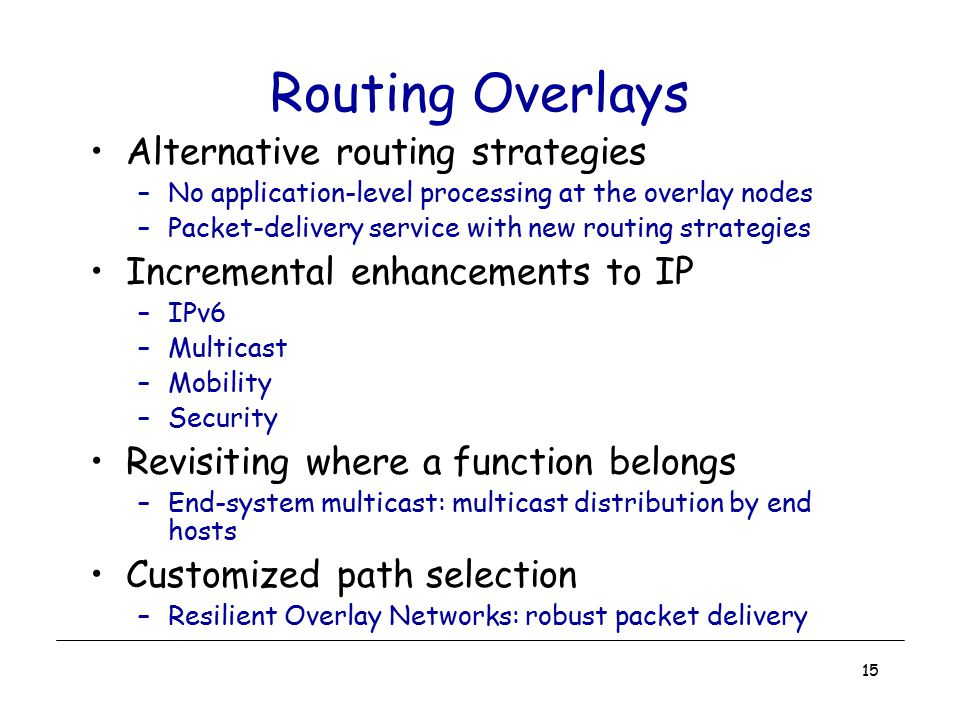 Routing Overlays Alternative routing strategies