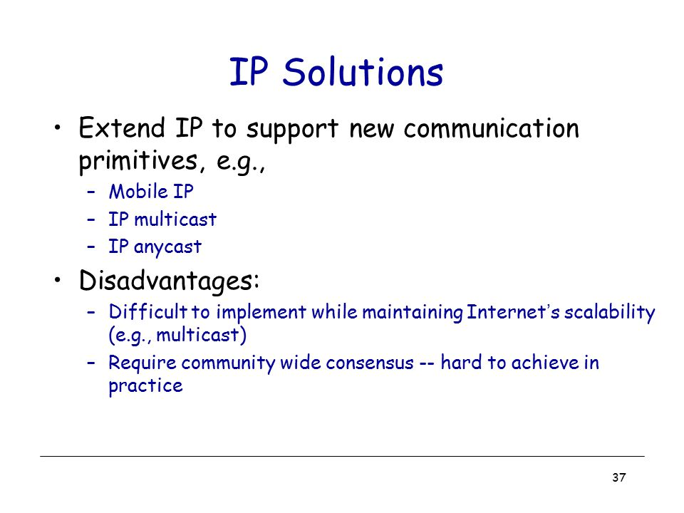 IP Solutions Extend IP to support new communication primitives, e.g.,