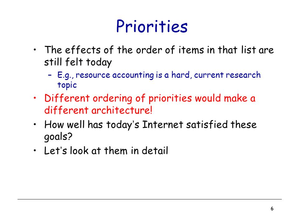 Priorities The effects of the order of items in that list are still felt today. E.g., resource accounting is a hard, current research topic.