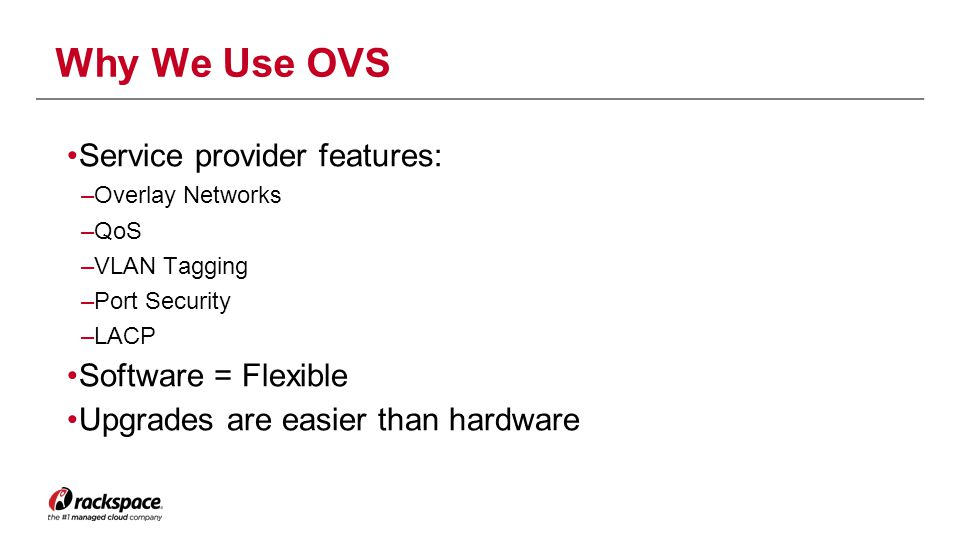 Why We Use OVS Service provider features: Software = Flexible