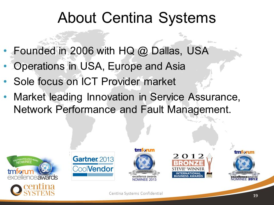 About Centina Systems Founded in 2006 with HQ @ Dallas, USA