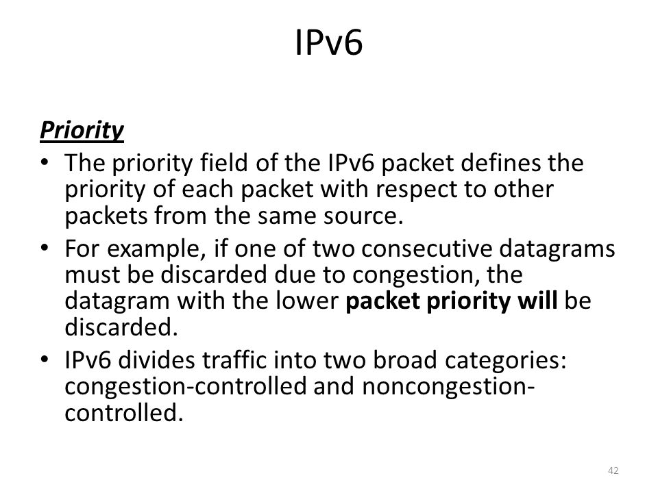 IPv6 Priority. The priority field of the IPv6 packet defines the priority of each packet with respect to other packets from the same source.