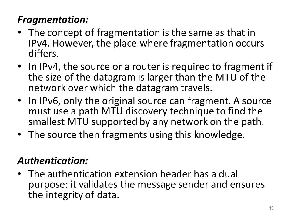 Fragmentation: The concept of fragmentation is the same as that in IPv4. However, the place where fragmentation occurs differs.