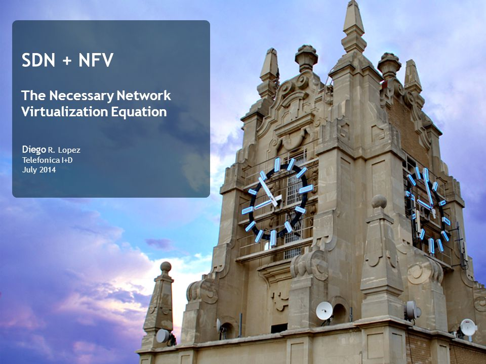 SDN + NFV The Necessary Network Virtualization Equation Diego R. Lopez