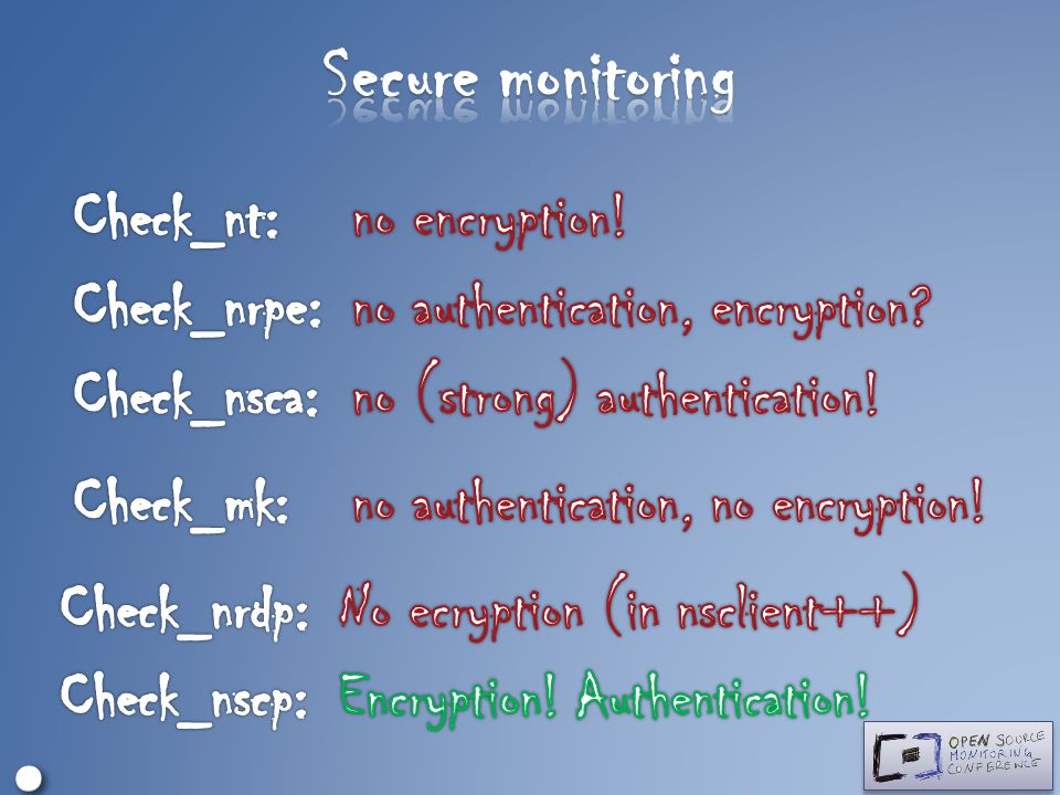 Secure monitoring ∘ • Check_nt: no encryption! Check_nrpe: