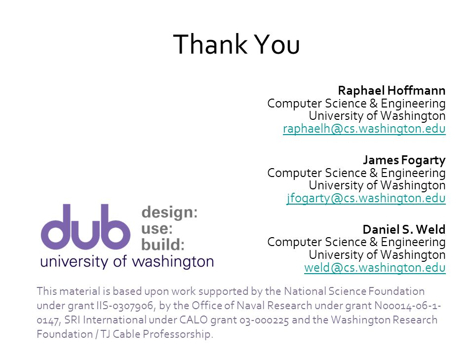 Thank You Raphael Hoffmann Computer Science & Engineering University of Washington raphaelh@cs.washington.edu.