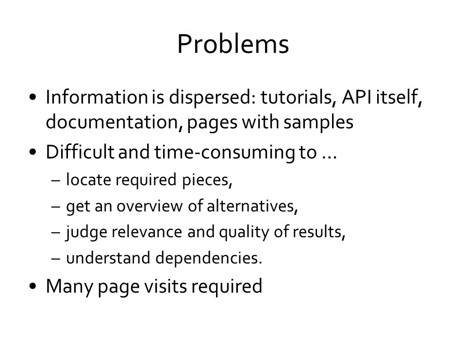 ProblemsInformation is dispersed: tutorials, API itself, documentation, pages with samples. Difficult and time-consuming to …