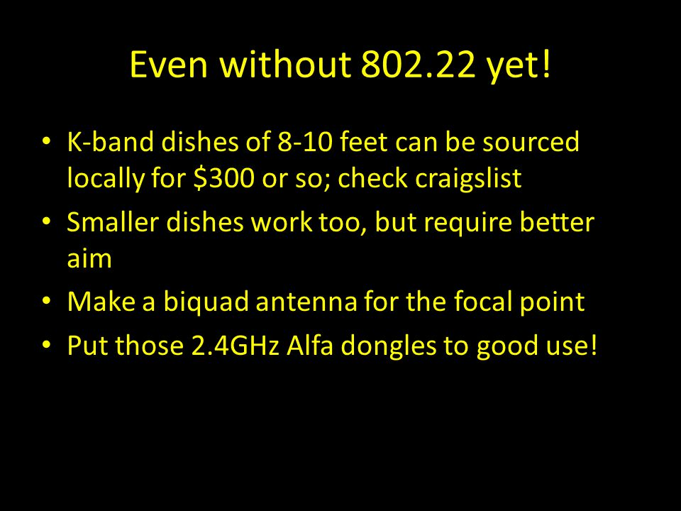 Even without 802.22 yet! K-band dishes of 8-10 feet can be sourced locally for $300 or so; check craigslist.