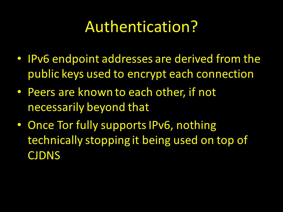 Authentication IPv6 endpoint addresses are derived from the public keys used to encrypt each connection.