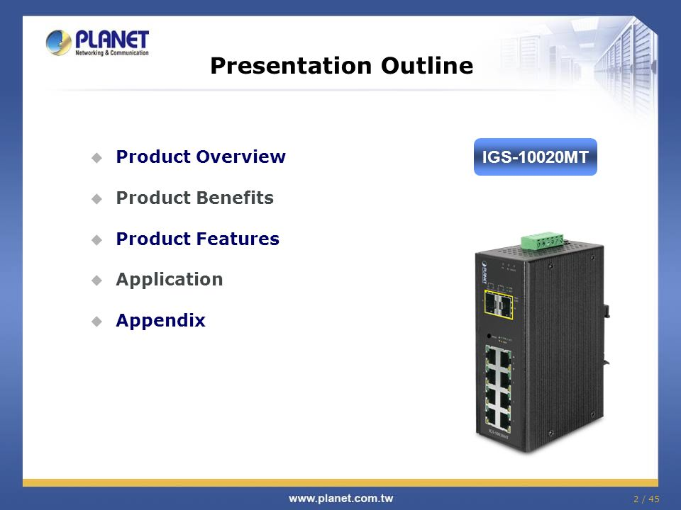 Presentation Outline Product Overview IGS-10020MT Product Benefits