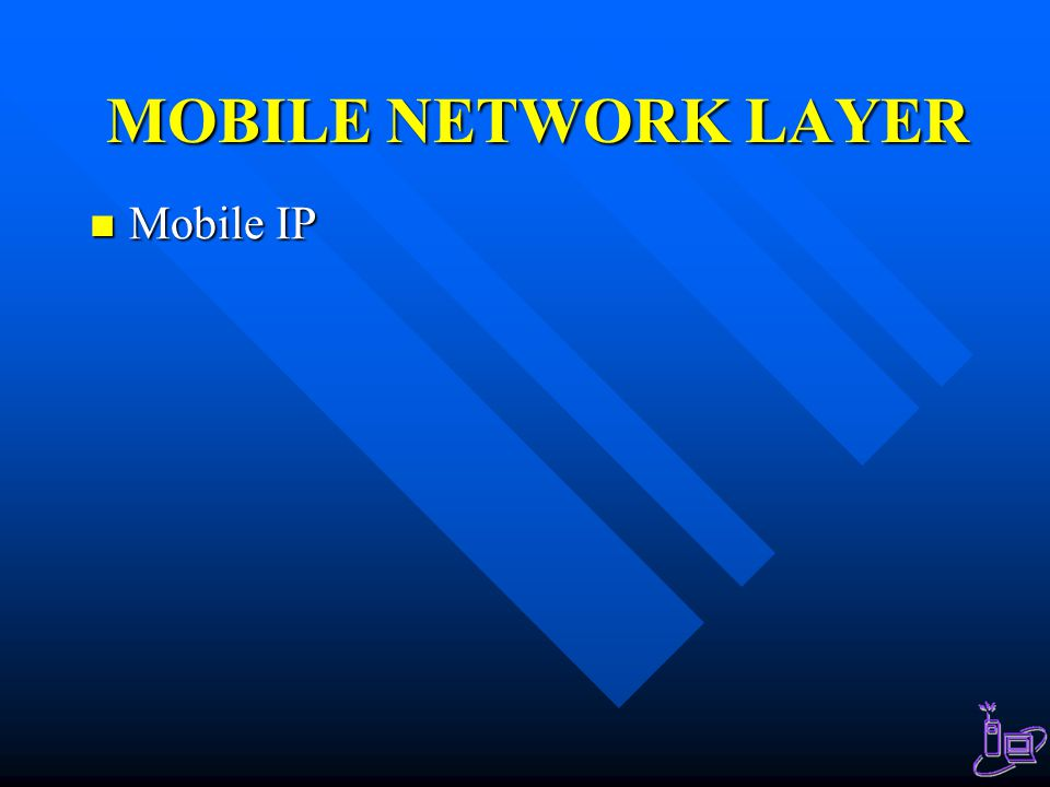 MOBILE NETWORK LAYER Mobile IP