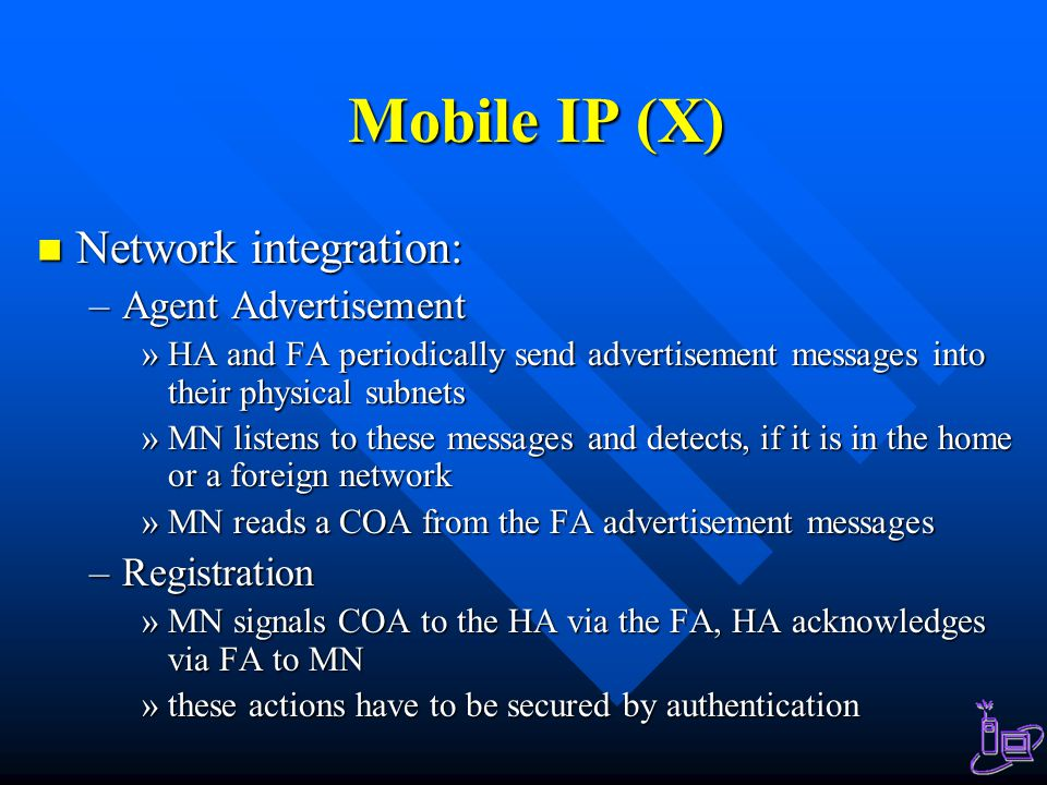 Mobile IP (X) Network integration: Agent Advertisement Registration