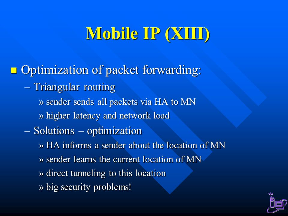 Mobile IP (XIII) Optimization of packet forwarding: Triangular routing