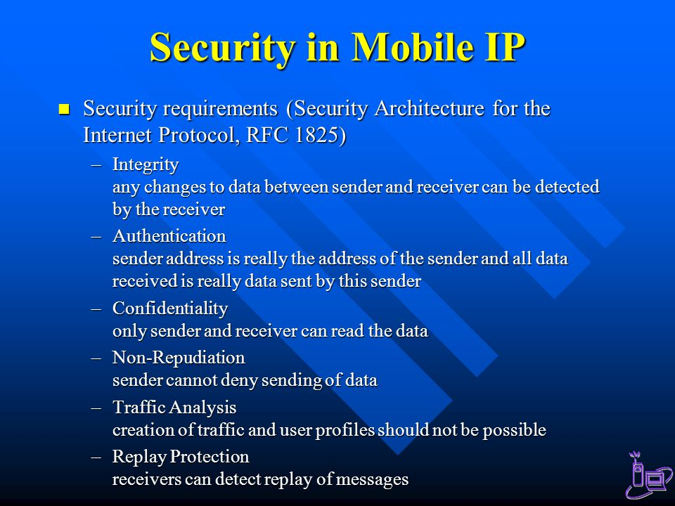 Security in Mobile IP Security requirements (Security Architecture for the Internet Protocol, RFC 1825)