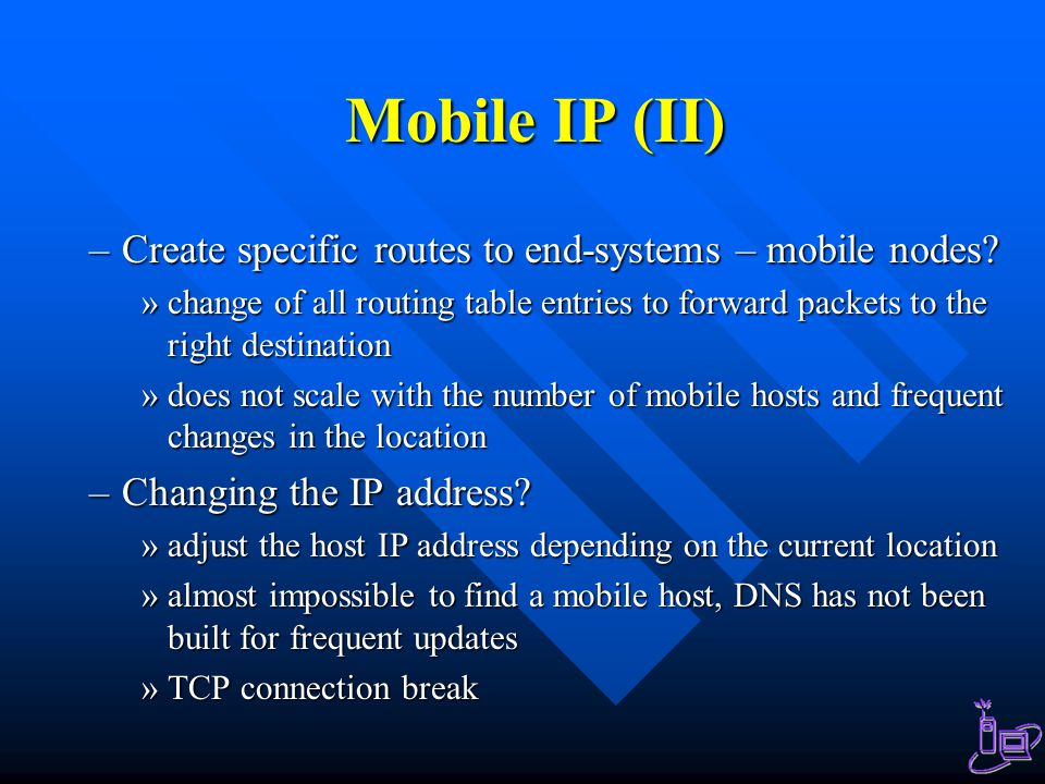 Mobile IP (II) Create specific routes to end-systems – mobile nodes