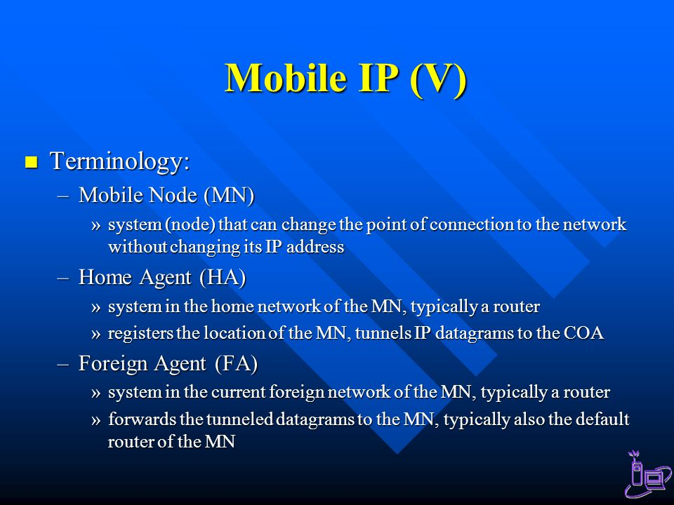 Mobile IP (V) Terminology: Mobile Node (MN) Home Agent (HA)