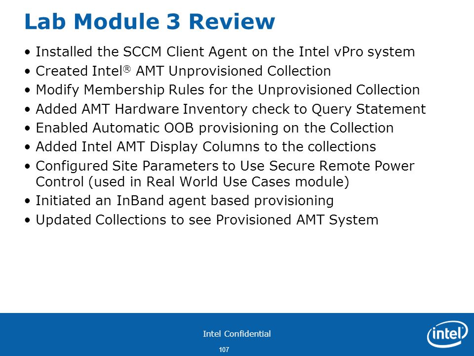 Lab Module 3 Review Installed the SCCM Client Agent on the Intel vPro system. Created Intel® AMT Unprovisioned Collection.