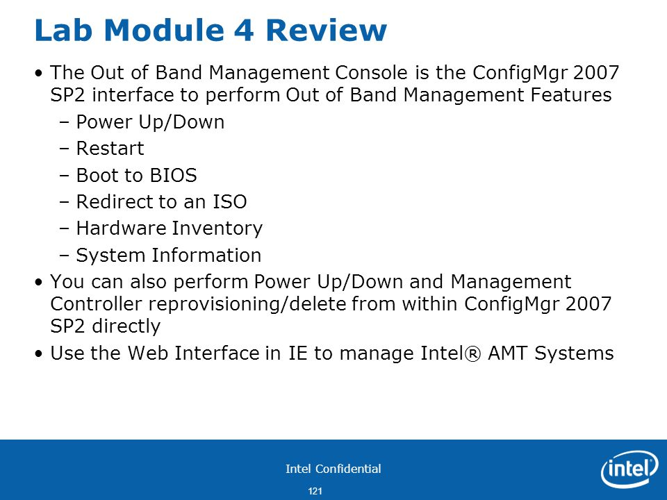 Lab Module 4 Review The Out of Band Management Console is the ConfigMgr 2007 SP2 interface to perform Out of Band Management Features.