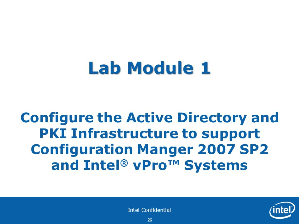 Lab Module 1 Configure the Active Directory and PKI Infrastructure to support Configuration Manger 2007 SP2 and Intel® vPro™ Systems