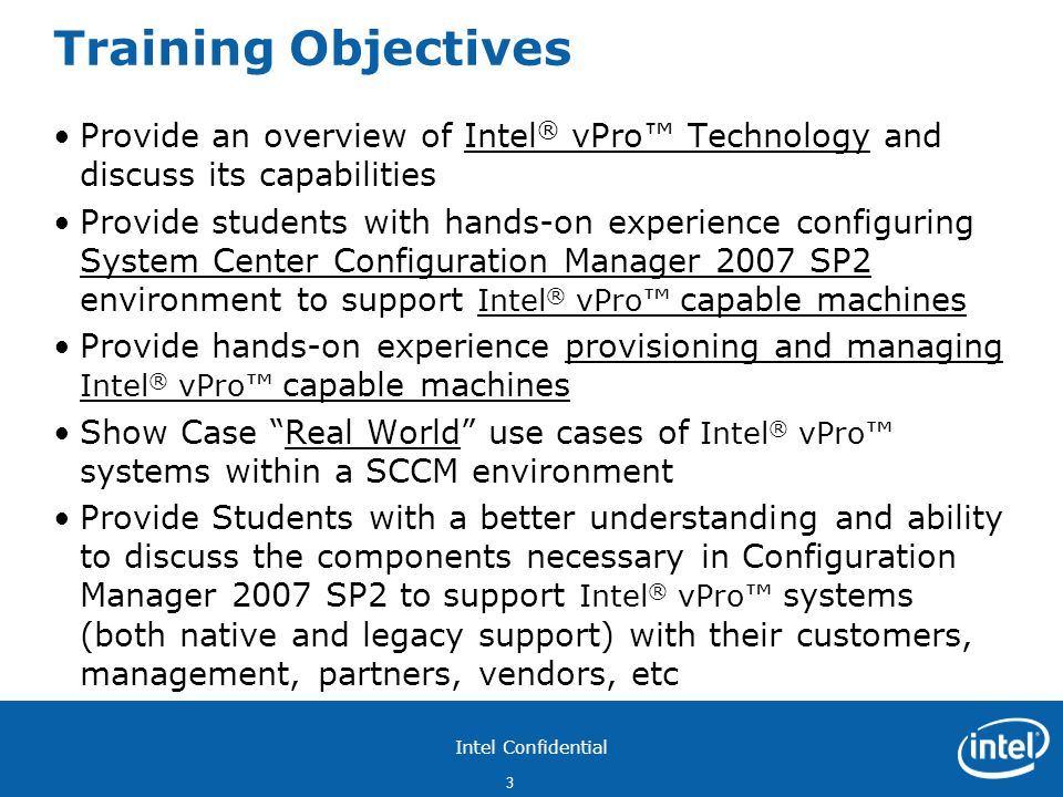 Training Objectives Provide an overview of Intel® vPro™ Technology and discuss its capabilities.