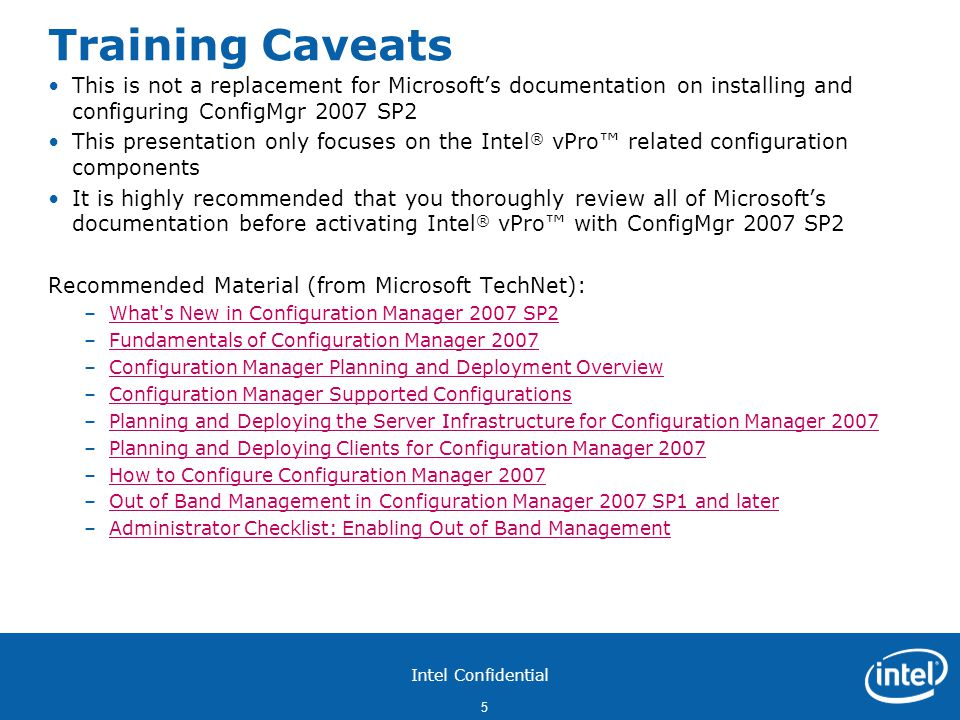 Training Caveats This is not a replacement for Microsoft's documentation on installing and configuring ConfigMgr 2007 SP2.