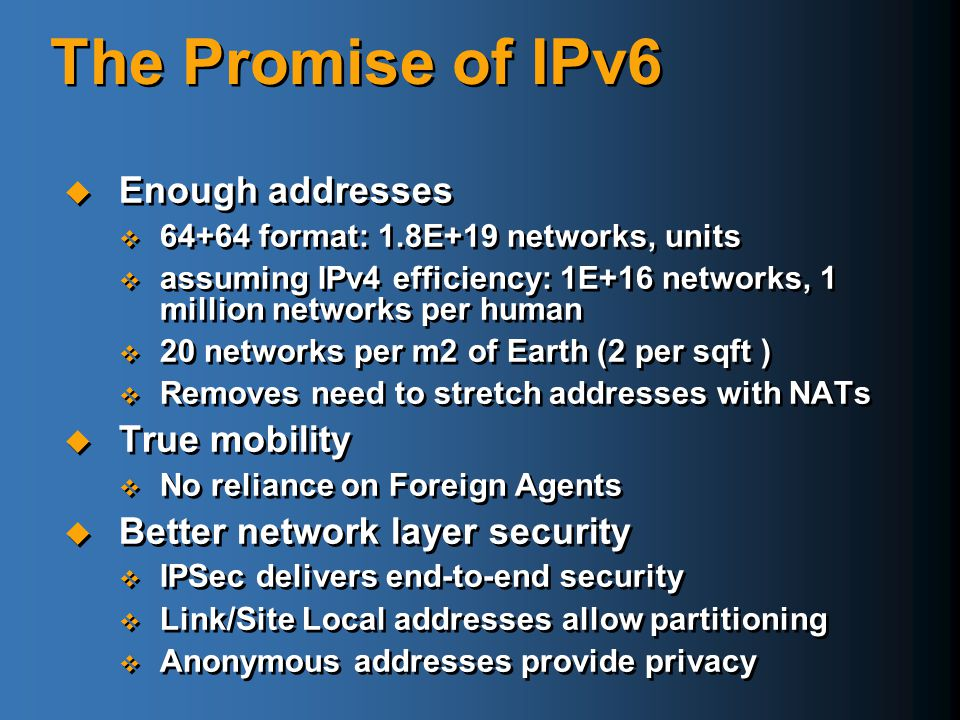 The Promise of IPv6 Enough addresses True mobility