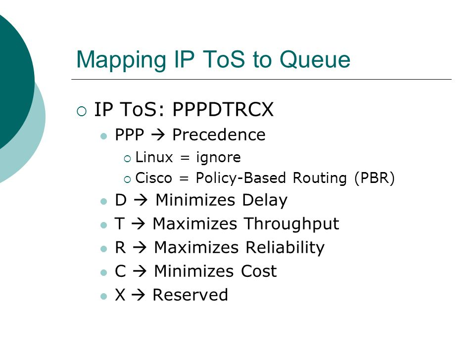 Mapping IP ToS to Queue IP ToS: PPPDTRCX PPP  Precedence