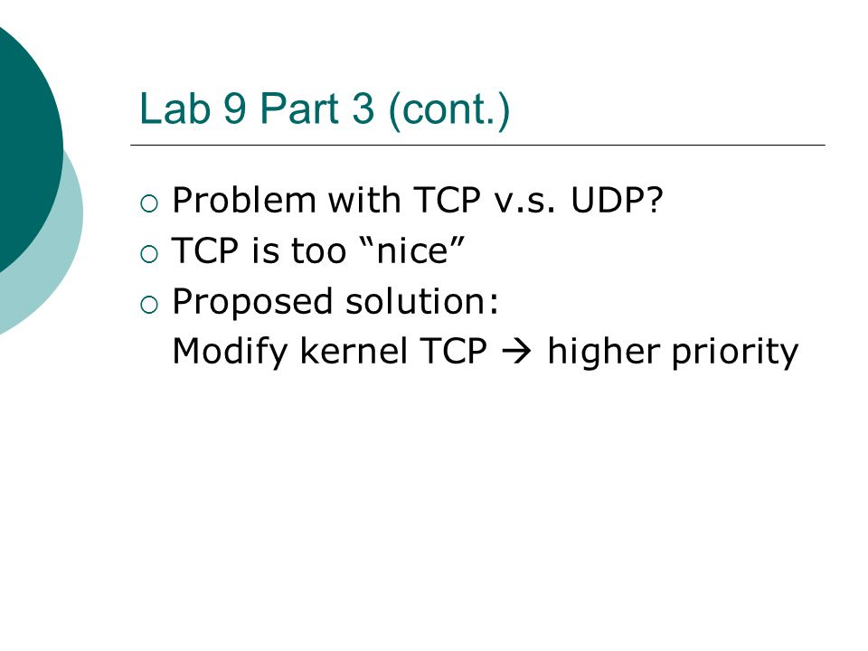 Lab 9 Part 3 (cont.) Problem with TCP v.s. UDP TCP is too nice
