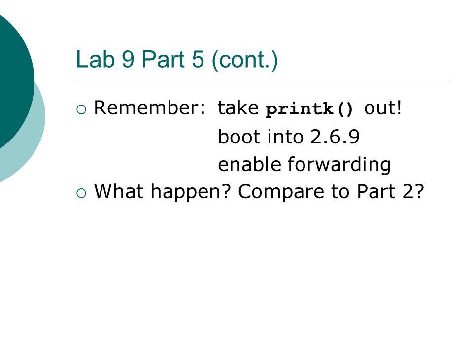 Lab 9 Part 5 (cont.) Remember: take printk() out! boot into 2.6.9
