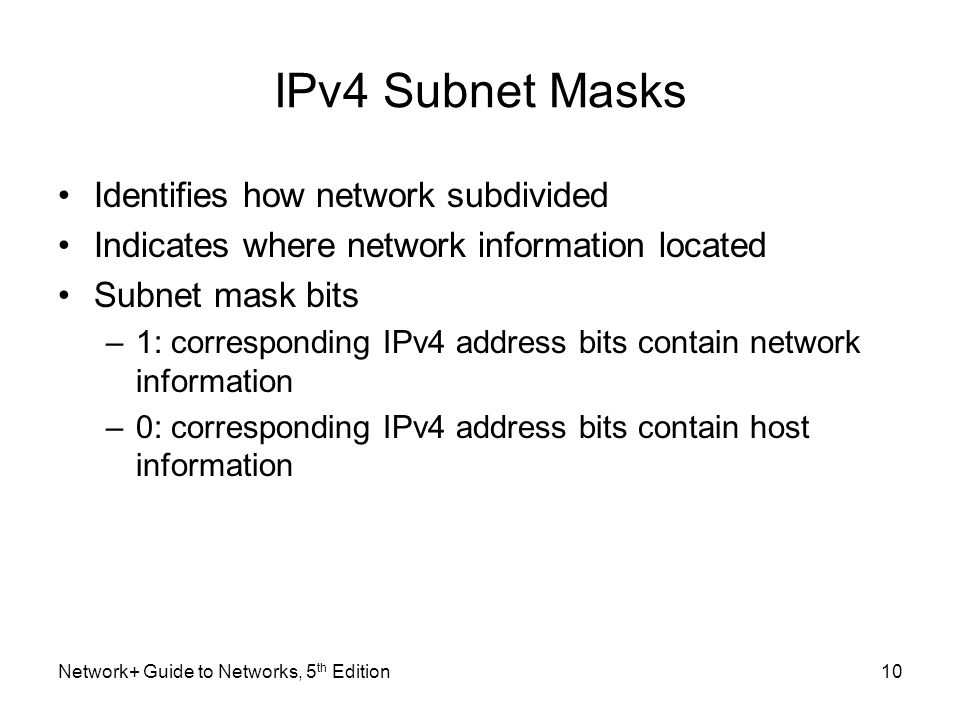 IPv4 Subnet Masks Identifies how network subdivided