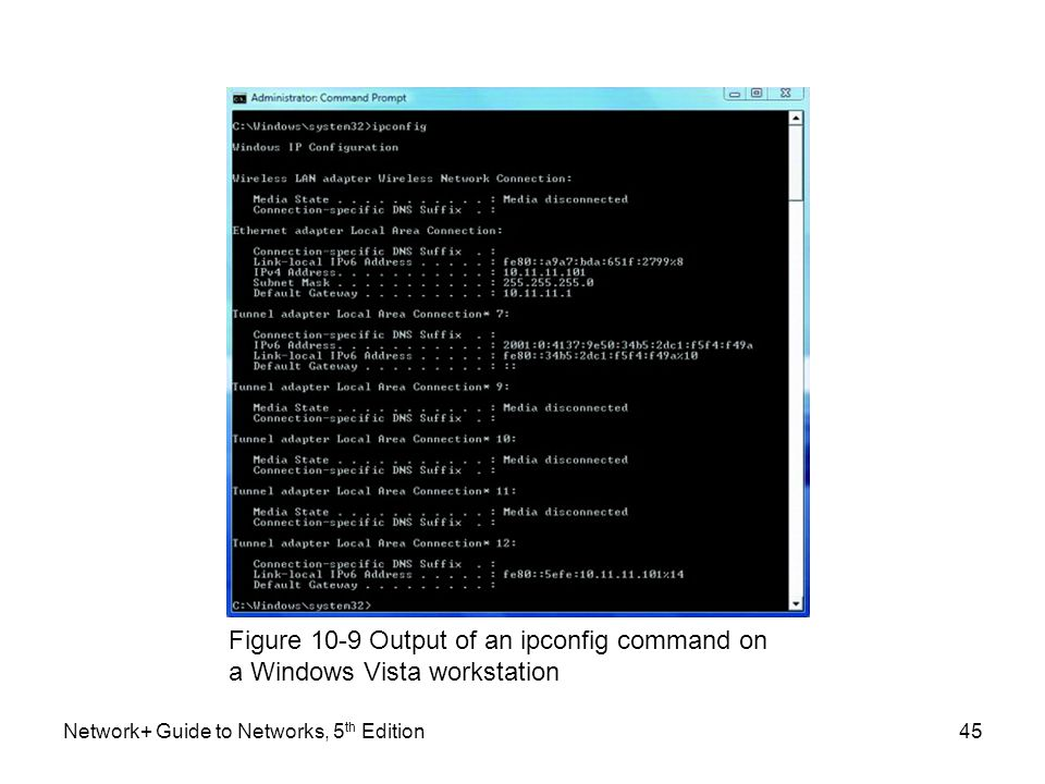 Figure 10-9 Output of an ipconfig command on a Windows Vista workstation