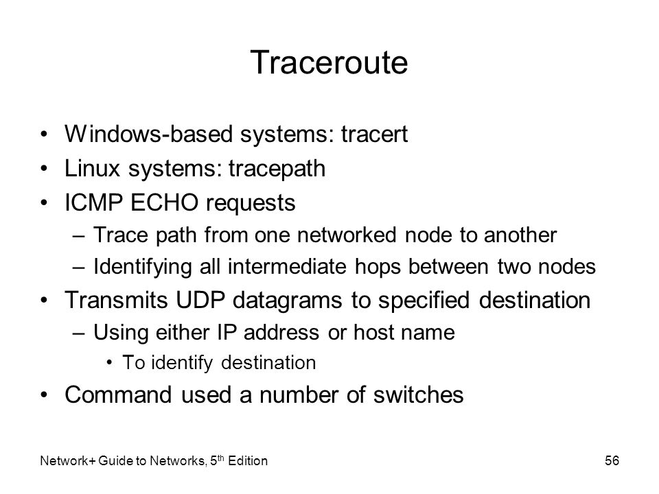 Traceroute Windows-based systems: tracert Linux systems: tracepath