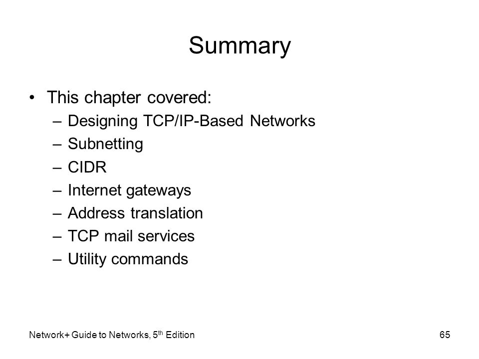 Summary This chapter covered: Designing TCP/IP-Based Networks