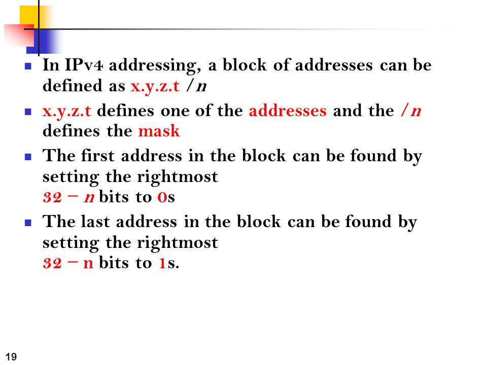 In IPv4 addressing, a block of addresses can be defined as x.y.z.t /n