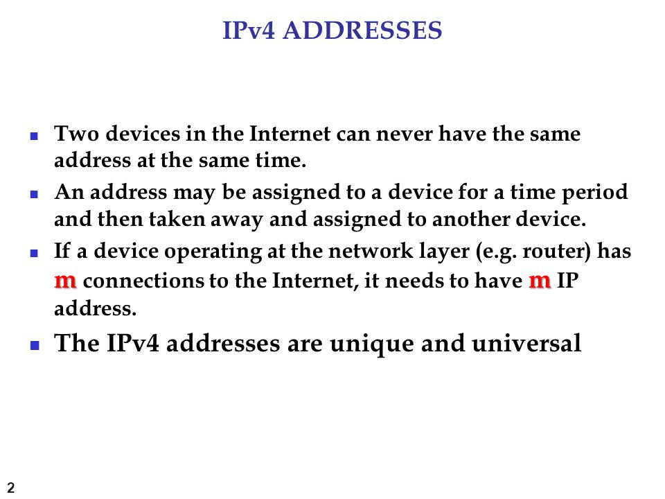 The IPv4 addresses are unique and universal