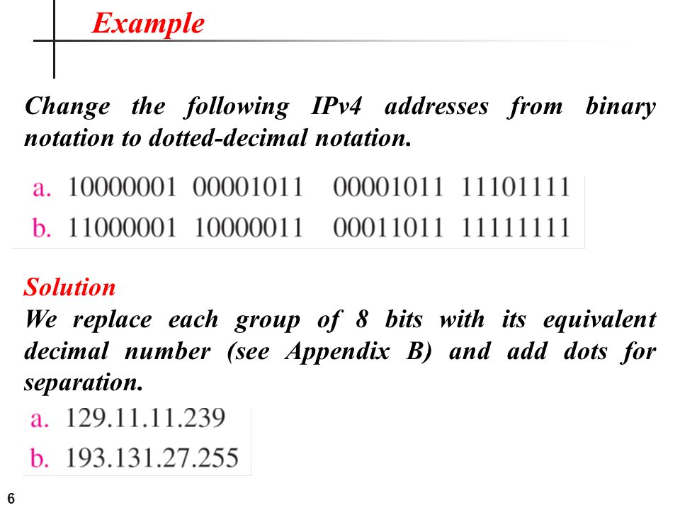 Example Change the following IPv4 addresses from binary notation to dotted-decimal notation. Solution.
