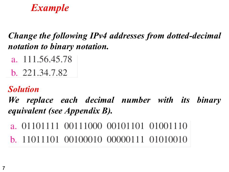 Example Change the following IPv4 addresses from dotted-decimal notation to binary notation. Solution.