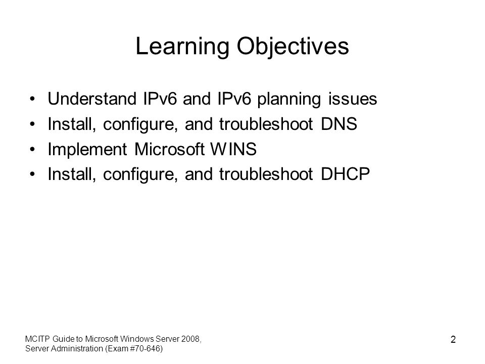 Learning Objectives Understand IPv6 and IPv6 planning issues