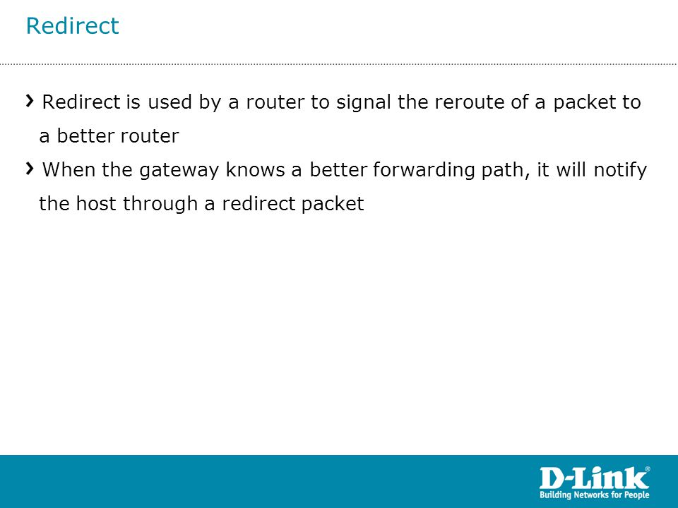 Redirect Redirect is used by a router to signal the reroute of a packet to a better router.