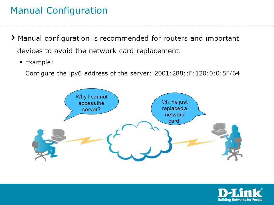 Manual Configuration Manual configuration is recommended for routers and important devices to avoid the network card replacement.