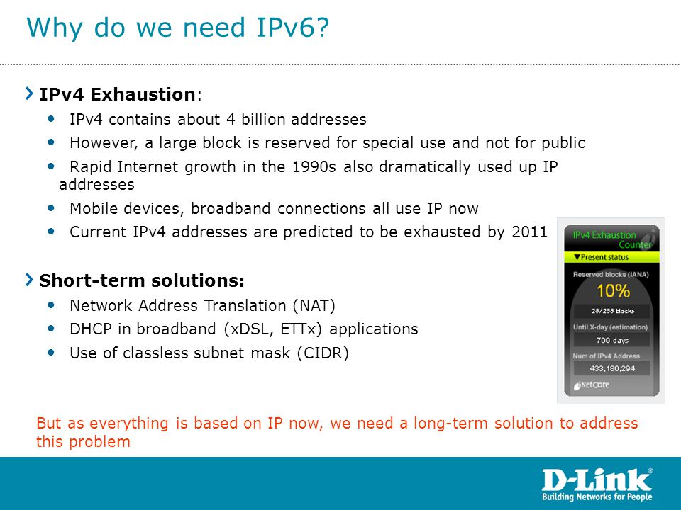 Why do we need IPv6 IPv4 Exhaustion: Short-term solutions: