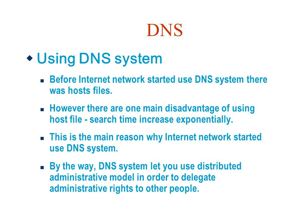 DNS Using DNS system. Before Internet network started use DNS system there was hosts files.