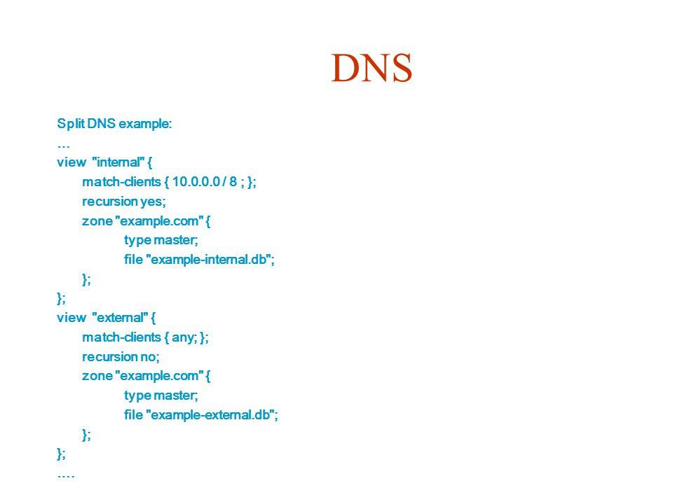 DNS Split DNS example: … view internal {