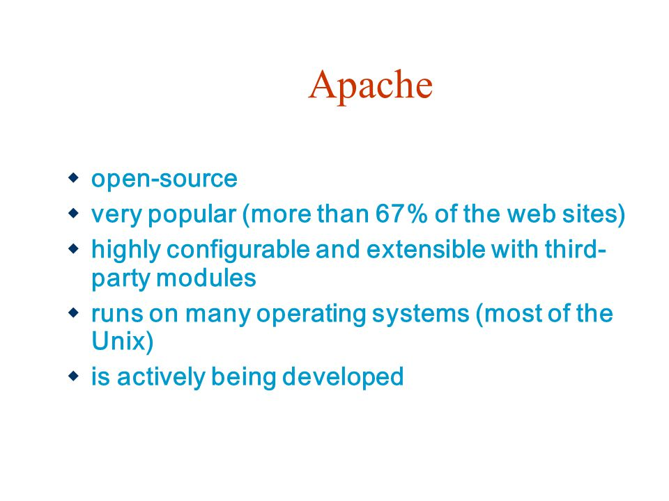 Apache open-source very popular (more than 67% of the web sites)