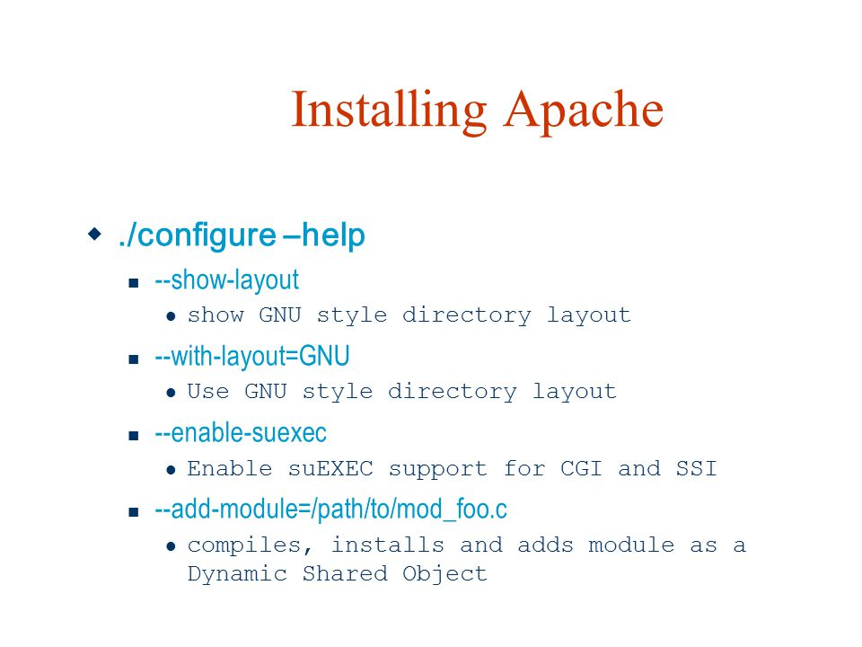 Installing Apache ./configure –help --show-layout --with-layout=GNU