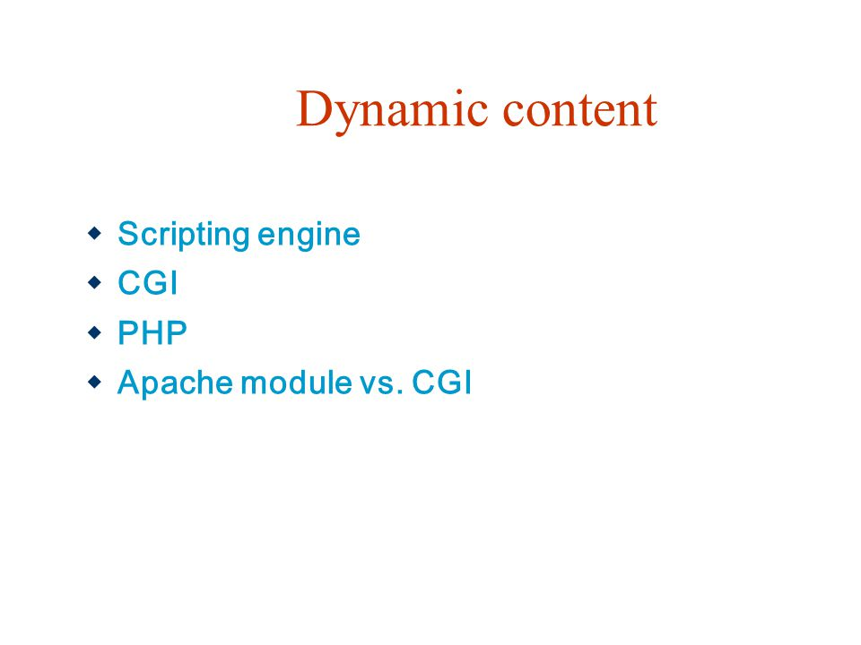 Dynamic content Scripting engine CGI PHP Apache module vs. CGI