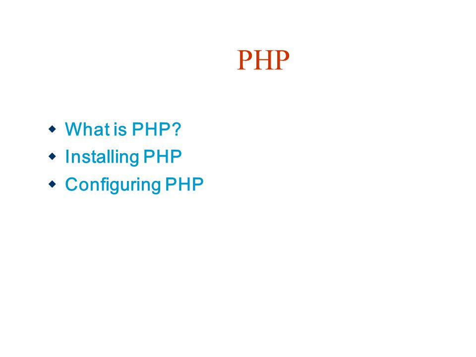 PHP What is PHP Installing PHP Configuring PHP