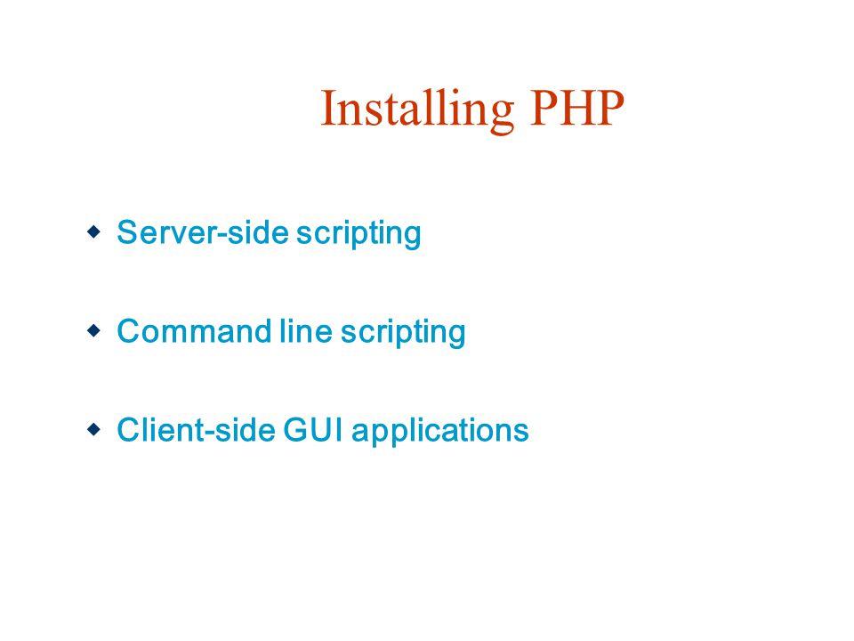 Installing PHP Server-side scripting Command line scripting